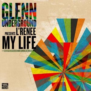 L'RENEE - Glenn Underground Presents My Life (remixes)