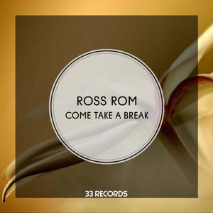 ROM, Ross - Come Take A Break