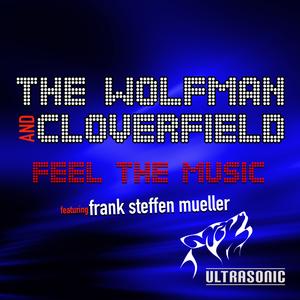 WOLFMAN, The/CLOVERFIELD feat FRANK STEFFEN MUELLER - Feel The Music