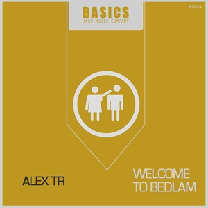 ALEX TR - Welcome To Bedlam