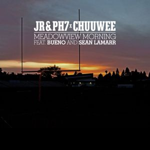JR/PH7/CHUUWEE feat BUENO & SEAN LAMARR - Meadowview Morning