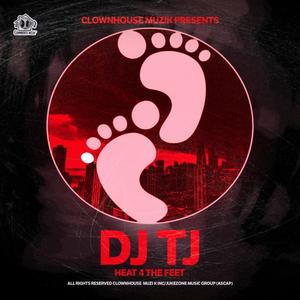 DJ TJ - Heat 4 The Feet