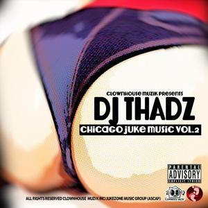 DJ THADZ - Chicago Juke Music Vol 2 (explicit)