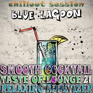 VARIOUS - Smooth Cocktail Taste Of Lounge Volume 21 Relaxing Appetizer Chill Out Session Blue Lagoon