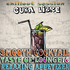 VARIOUS - Smooth Cocktail Taste Of Lounge Volume 18 Relaxing Appetizer ChillOut Session Cuba Libre