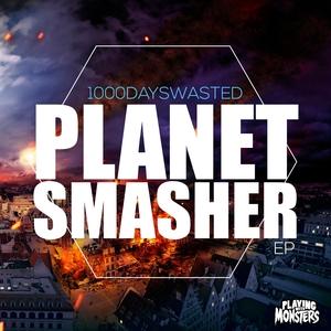 1000DAYSWASTED - Planet Smasher EP