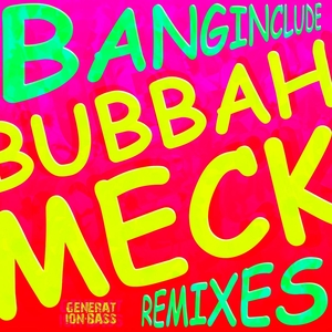 BANGINCLUDE - Bubbah Meck Remixes