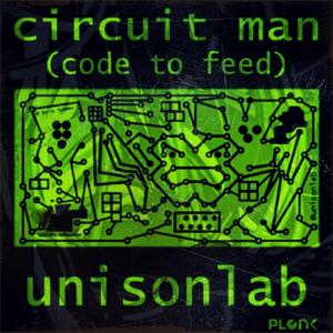 UNISONLAB - Circuit Man (Code To Feed)