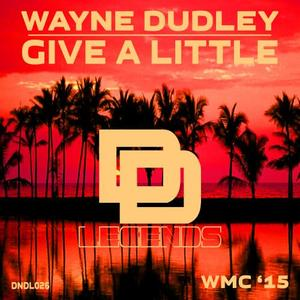 DUDLEY, Wayne - Give A Little