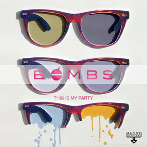 BOMBS - This Is My Party