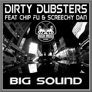 DIRTY DUBSTERS feat CHIP FU/SCREECHY DAN - Big Sound