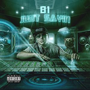 B1 - Just Sayin
