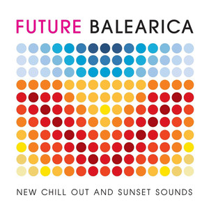 VARIOUS - Future Balearica - New Chill Out & Sunset Sounds