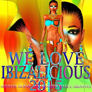 VARIOUS - We Love Ibizalicious 2015: Soulful House & Dance Grooves