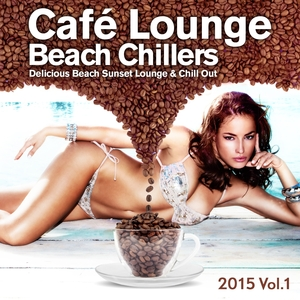 VARIOUS - Cafe Lounge Beach Chillers 2015 Volume 1 Delicious Beach Sunset Lounge & Chill Out