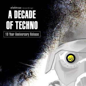 VARIOUS - A Decade Of Techno (Elektrax Recordings)