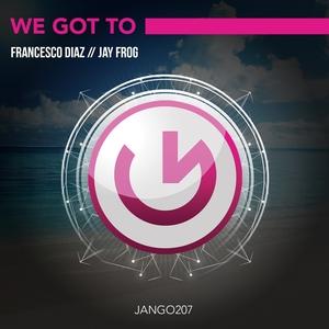 DIAZ, Francesco/JAY FROG - We Got To