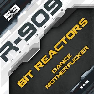 BIT REACTORS - Dance Motherfucker