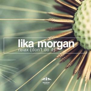 MORGAN, Lika - Relax (Don't Do It)