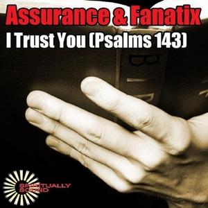 FANATIX/ASSURANCE - I Trust You Psalms 143