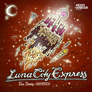 LUNA CITY EXPRESS - Ten Years (remixed)
