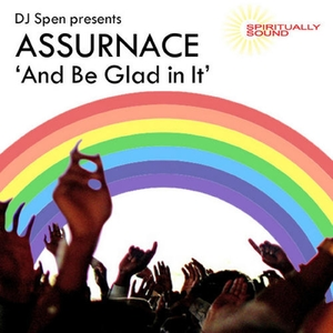 ASSURANCE/DJ SPEN - And Be Glad In It