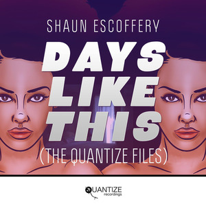 ESCOFFERY, Shaun - Days Like This (The Quantize Files)