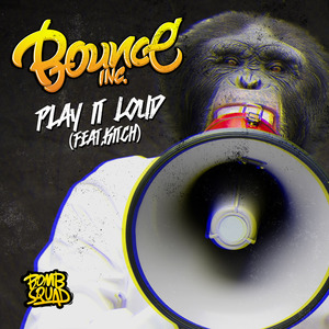 BOUNCE INC feat KITCH - Play It Loud