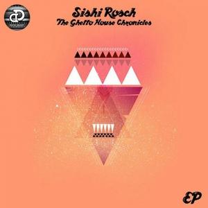 SISHI ROSCH - The Ghetto House Chronicles EP