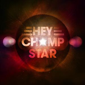 HEY CHAMP - Star