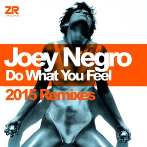 NEGRO, Joey - Do What You Feel (2015 Remixes)