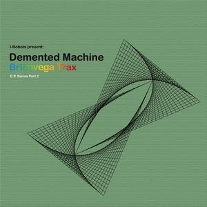 DEMENTED MACHINE - Brionvega Trax (I Robots pres Demented Machine EP Series Part 2)