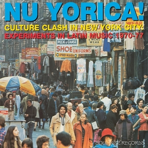 VARIOUS - Soul Jazz Records presents Nu Yorica Culture Clash In New York City: Experiments In Latin Music 1970 77