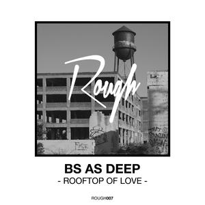 BS AS DEEP - Rooftop Of Love