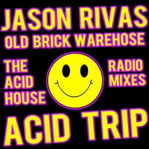 OLD BRICK WAREHOUSE/JASON RIVAS - Acid Trip (The Acid House radio mixes)