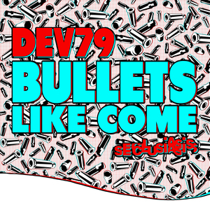 DEV79 - Bullets Like Come