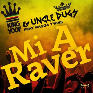 KING YOOF/UNCLE DUGS feat RAGGA TWINS - Mi A Raver