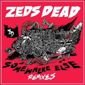 ZEDS DEAD - Somewhere Else (remixes)
