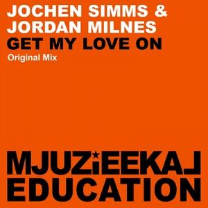 SIMMS, Jochen/JORDAN MILNES - Get My Love On