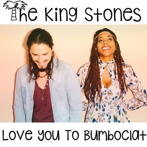 KING STONES, The - Love You To Bumboclat