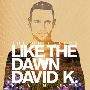 THE OH HELLOS - Like The Dawn (David K. Radio Mix)