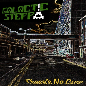 GALACTIC STEPPA - There's No Cure