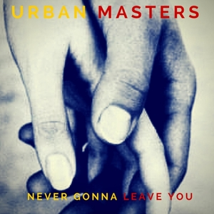 URBANMASTERS - Never Gonna Leave You