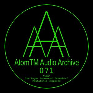 ATOMTM - The Roger Tubesound Ensemble/Pentatonic Surprise