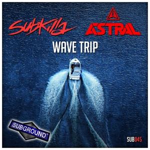 SUBKILLA/ASTRAL - Wave Trip
