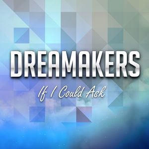DREAMAKERS - If I Could Ask (Radio Edit)
