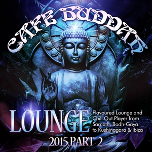 VARIOUS - Cafe Buddah Lounge 2015 Part 2 Flavoured Lounge & Chill Out Player From Sarnath Bodh Gaya To Kushinagara & Ibiza