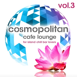 VARIOUS - Cosmopolitan Cafe Lounge Volume 3 For Island Chill Bar Lovers