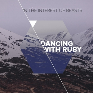 DANCING WITH RUBY - In The Interest Of Beasts