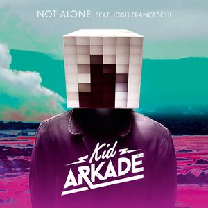 KID ARKADE feat JOSH FRANCESCHI - Not Alone